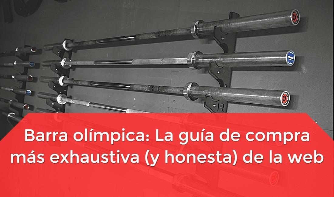 Barra olímpica para gimnasio: La guía de compra más exhaustiva (y honesta) de la web
